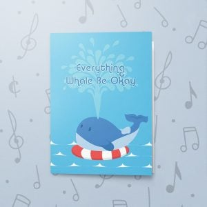 Everything Whale Be Okay – Musical Sympathy Card