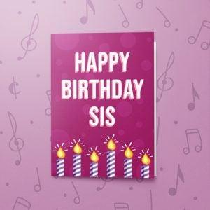 Happy Birthday Sis – Musical Birthday Card