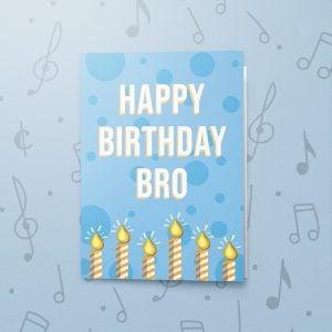 Happy Birthday Bro – Musical Birthday Card