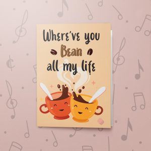 Where've you Bean – Musical Love Card