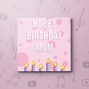 Happy Birthday Mom – Birthday Video Greeting Card