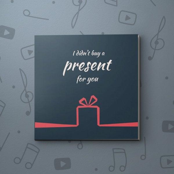 No Birthday Present – Birthday Video Greeting Card