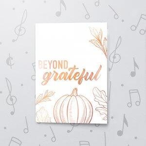 Beyond Grateful – Musical Thanksgiving Card - Metallic Foil