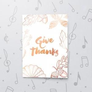 Give Thanks – Musical Thanksgiving Card - Metallic Foil