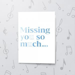 Missing You So Much – Musical Missing You Card - Metallic Foil